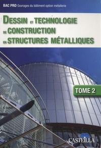 Claude Corbet - Dessin et technologie de construction en structures métalliques BEP-Bac Professionnel ouvrages du bâtiment option métallerie - Tome 2.