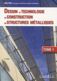 Claude Corbet - Dessin et technologie de constuction en structures métalliques., Bac Pro Ouvrages du bâtiment option métallerie - Tome 1.