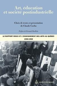 Claude Corbo - Art, éducation et société postindustrielle - Le rapport Rioux et l'enseignement des arts au Québec (1966-1968).