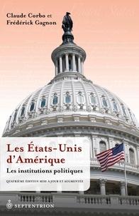 Claude Corbo et Frédérick Gagnon - États-Unis dAmérique. Les institutions politiques (Les) - Quatrième édition mise à jour et augmentée.