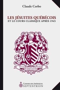 Claude Corbo - Les jésuites québécois et le cours classique après 1945.