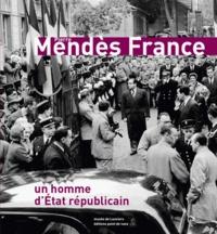 Claude Cornu et Eric Roussel - Pierre Mendès France - Un homme d'Etat républicain.