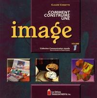 Claude Cossette - Comment construire une image - Volume 1.