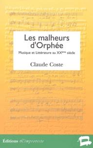 Claude Coste - Les malheurs d'Orphée - Musique et littérature au XXe siècle.