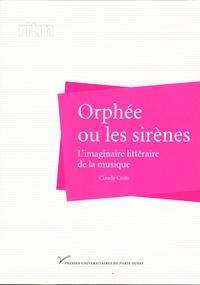 Claude Coste - Orphée ou les sirènes - L'imaginaire littéraire de la musique.