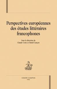 Claude Coste et Daniel Lançon - Perspectives européennes des études littéraires francophones.
