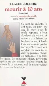 Claude Couderc et Philippe Mazet - Mourir à 10 ans - Suivi de La tentation du suicide.