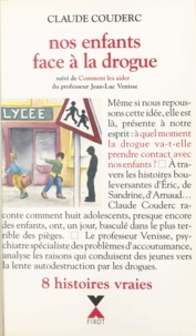 Claude Couderc et Jean-Luc Venisse - Nos enfants face à la drogue - Suivi de Comment les aider.