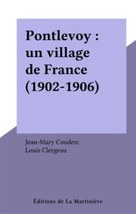 Claude Couderc et  Clergeau - Pontlevoy - Un village de France, 1902-1936.
