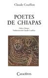 Claude Couffon - Poètes de Chiapas - Edition bilingue français-espagnol.