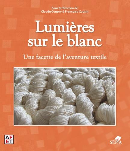 Claude Coupry et Françoise Cousin - Lumières sur le blanc - Une facette de l'aventure textile.