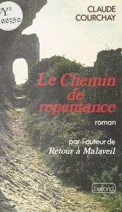 Claude Courchay - Le chemin de repentance.