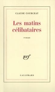 Claude Courchay - Les matins célibataires.