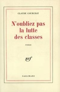 Claude Courchay - N'oubliez pas la lutte des classes.