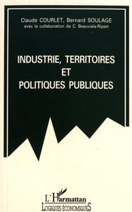 Claude Courlet et Bernard Soulage - Industrie, territoires et politiques publiques.