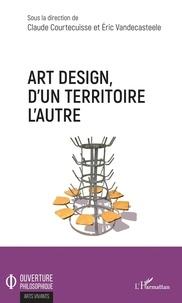 Claude Courtecuisse et Eric Vandecasteele - Art design, d'un territoire à l'autre.