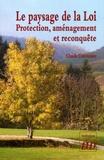 Claude Courvoisier - Le paysage de la Loi - Protection, aménagement et reconquête.