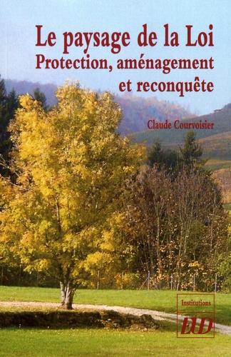Le paysage de la Loi. Protection, aménagement et reconquête