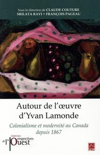 Claude Couture et Srilata Ravi - Autour de l'oeuvre d'Yvan Lamonde - Colonialisme et modernité au Canada depuis 1867.