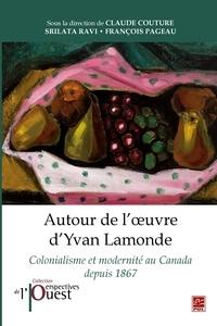 Claude Couture - Autour de l'œuvre d'Yvan Lamonde. Colonialisme et modernité au Canada depuis 1867.