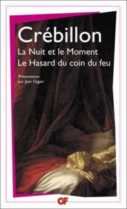 Claude Crébillon - La nuit et le moment (suivi de) Le hasard du coin du feu.