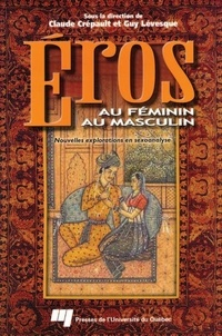 Claude Crépault et Guy Levesque - Éros au féminin. Éros au masculin - Nouvelles explorations en sexoanalyse.