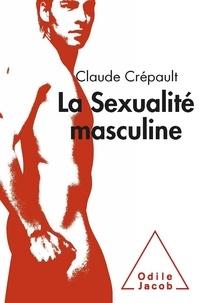 Claude Crépault - La sexualité masculine - Une exploration sexoanalytique.