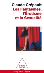 Claude Crépault - Les fantasmes, l'érotisme et la sexualité - L'étonnante étrangeté d'Eros.
