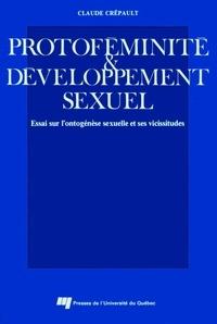 Claude Crépault - Protoféminité et développement sexuel - Essai sur l'ontogénèse sexuelle et ses vicissitudes.