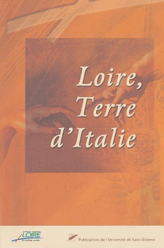 Claude Cretin et  Collectif - Loire, terre d'Italie - Actes du colloque : La Loire, des hommes et des arts, 22-23 juin 2000.