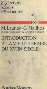 Claude Cristin et Michel Launay - Introduction à la vie littéraire du XVIIIe siècle.
