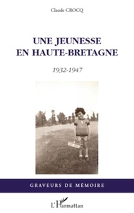 Claude Crocq - Une jeunesse en Haute-Bretagne - 1932-1947.