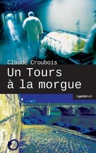 Claude Croubois - Un Tours à la morgue.