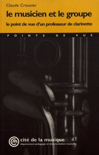 Claude Crousier - Le musicien et le groupe - Le point de vue d'un professeur de clarinette.
