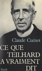 Claude Cuénot - Ce que Teilhard a vraiment dit.