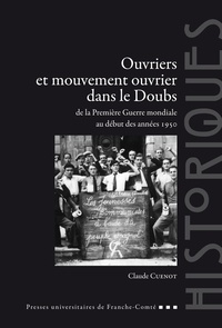Claude Cuénot et Xavier Vigna - Ouvriers et mouvement ouvrier dans le Doubs de la Première Guerre mondiale au début des années 1950.