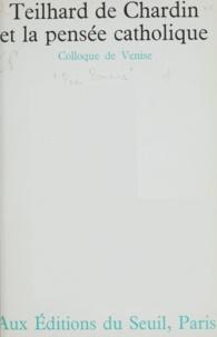 Claude Cuénot et  Mouvement international des ét - Teilhard de Chardin et la pensée catholique - Colloque de Venise sous les auspices de Pax romana [9-11 juin 1962].