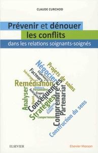 Claude Curchod - Prévenir et dénouer les conflits dans les relations soignants-soignés.