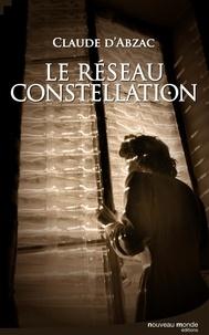 Claude d' Abzac - Le réseau constellation - Une enquête du colonel Lanvaux.
