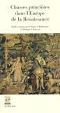 Claude d' Anthenaise et Monique Chatenet - Chasses princières dans l'Europe de la Renaissance - Actes du colloque de Chambord (1er et 2 octobre 2004).