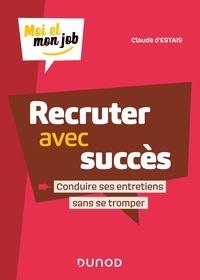 Recruter avec succès- Conduire ses entretiens sans se tromper - Claude d' Estais pdf epub