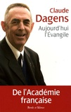 Claude Dagens - Aujourd'hui l'Evangile.