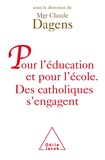 Claude Dagens - Pour l'éducation et pour l'école - Des catholiques s'engagent.