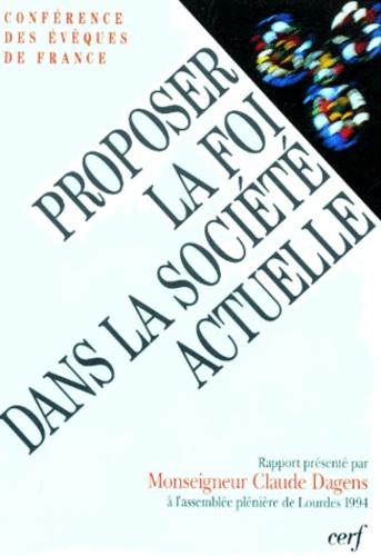 Claude Dagens et  Collectif - PROPOSER LA FOI DANS LA SOCIETE ACTUELLE.