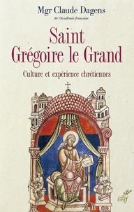 Claude Dagens - Saint Grégoire le Grand - Culture et expérience chrétiennes.