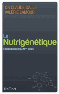 Claude Dalle et Valérie Lamour - La nutrigénétique - L'alimentation du XXIe siècle.