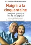 Claude Dalle et Valérie Lamour - Maigrir à la cinquantaine - Le régime spécifique des 45 ans et plus !.