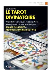 Claude Darche - Le tarot divinatoire.