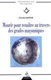 Claude Darche - Mourir pour renaître au travers des grades maçonniques.