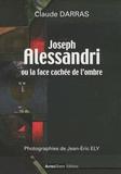 Claude Darras - Joseph Alessandri ou la face cachée de l'ombre.